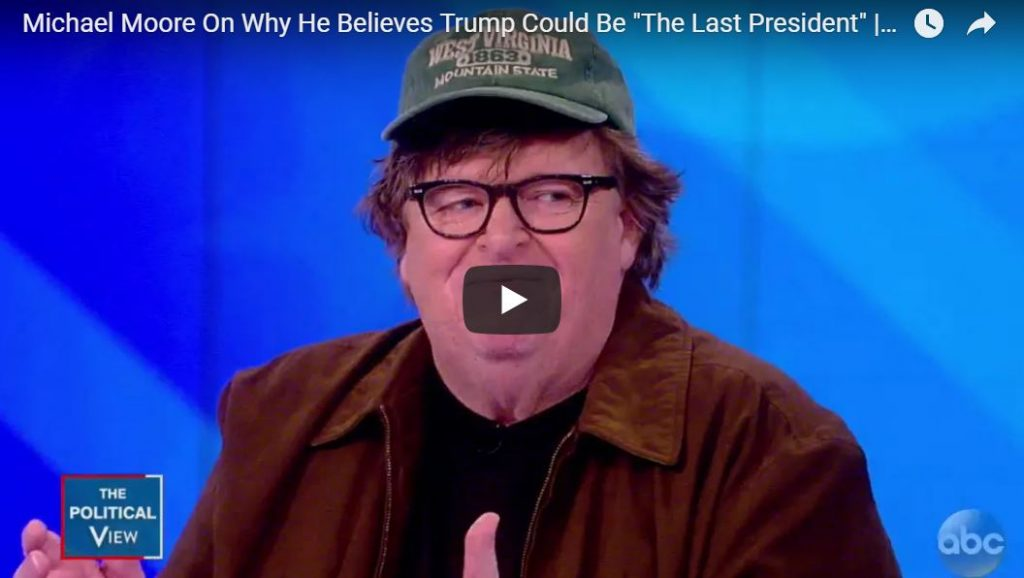 Laughing At Michael Moore's Insane Prediction… 'Trump Could Be The Last President In U.S. History'