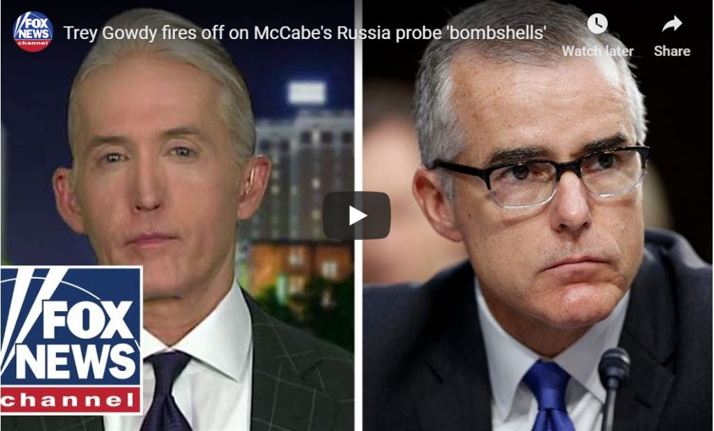 Fired Up Trey Gowdy – Andrew McCabe Is Lying…